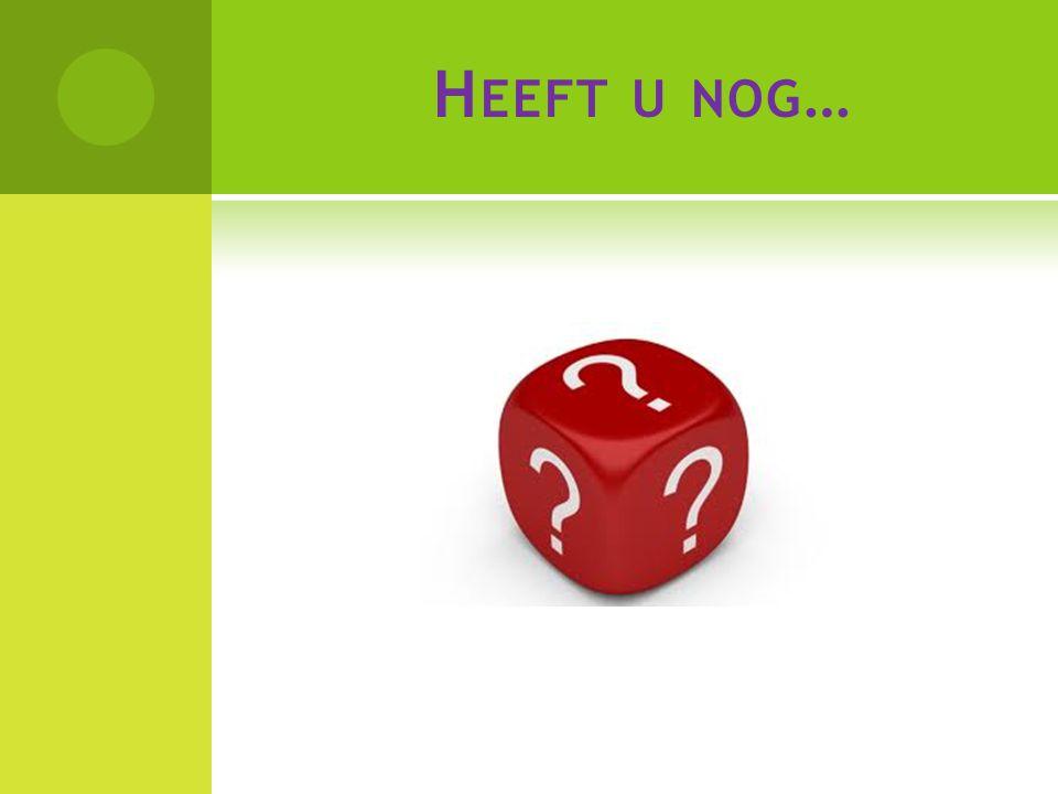 H EEFT U NOG …