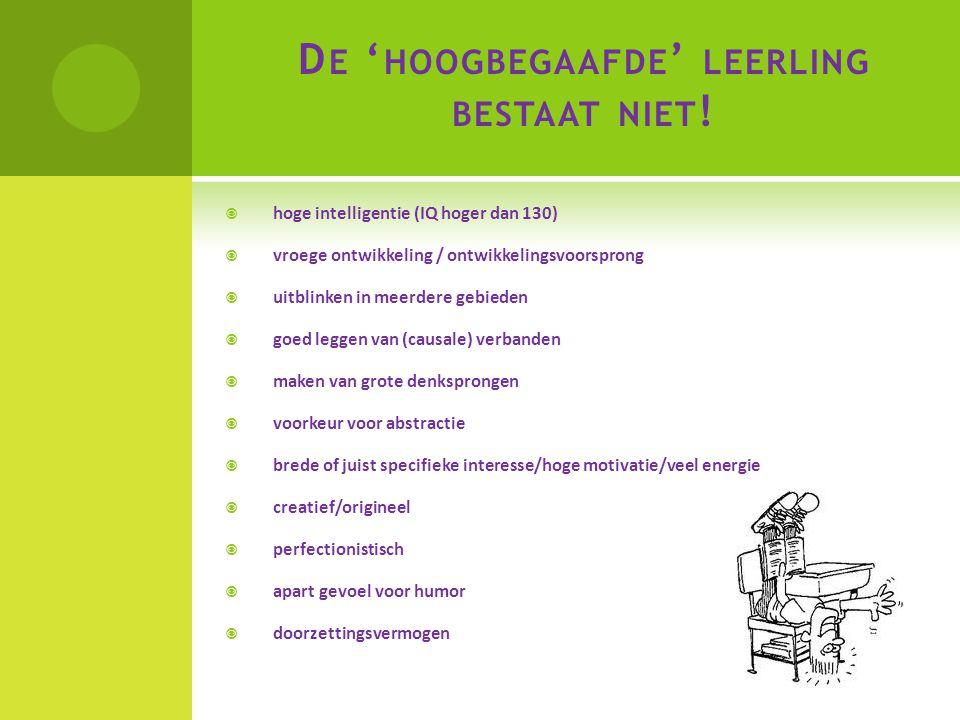 D E ' HOOGBEGAAFDE ' LEERLING BESTAAT NIET !  hoge intelligentie (IQ hoger dan 130)  vroege ontwikkeling / ontwikkelingsvoorsprong  uitblinken in m