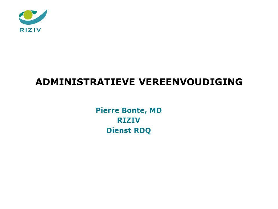 ADMINISTRATIEVE VEREENVOUDIGING Pierre Bonte, MD RIZIV Dienst RDQ