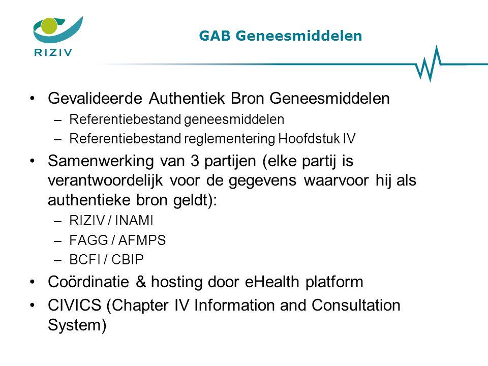 GAB Geneesmiddelen •Gevalideerde Authentiek Bron Geneesmiddelen –Referentiebestand geneesmiddelen –Referentiebestand reglementering Hoofdstuk IV •Same