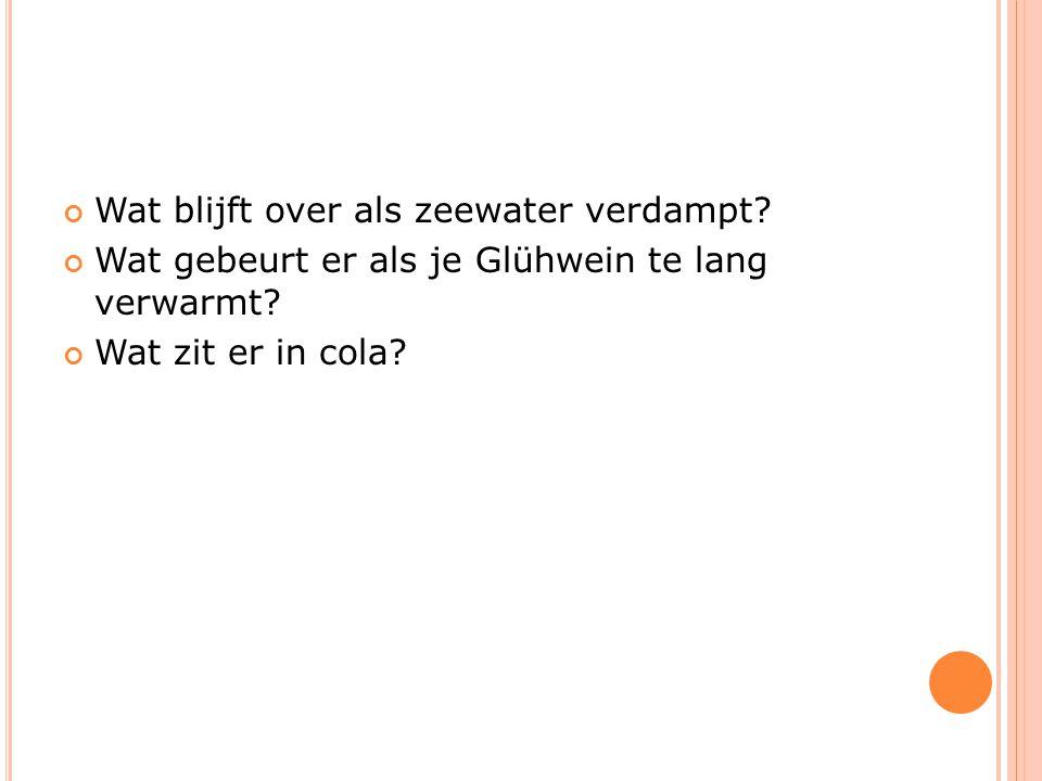 Wat blijft over als zeewater verdampt? Wat gebeurt er als je Glühwein te lang verwarmt? Wat zit er in cola?