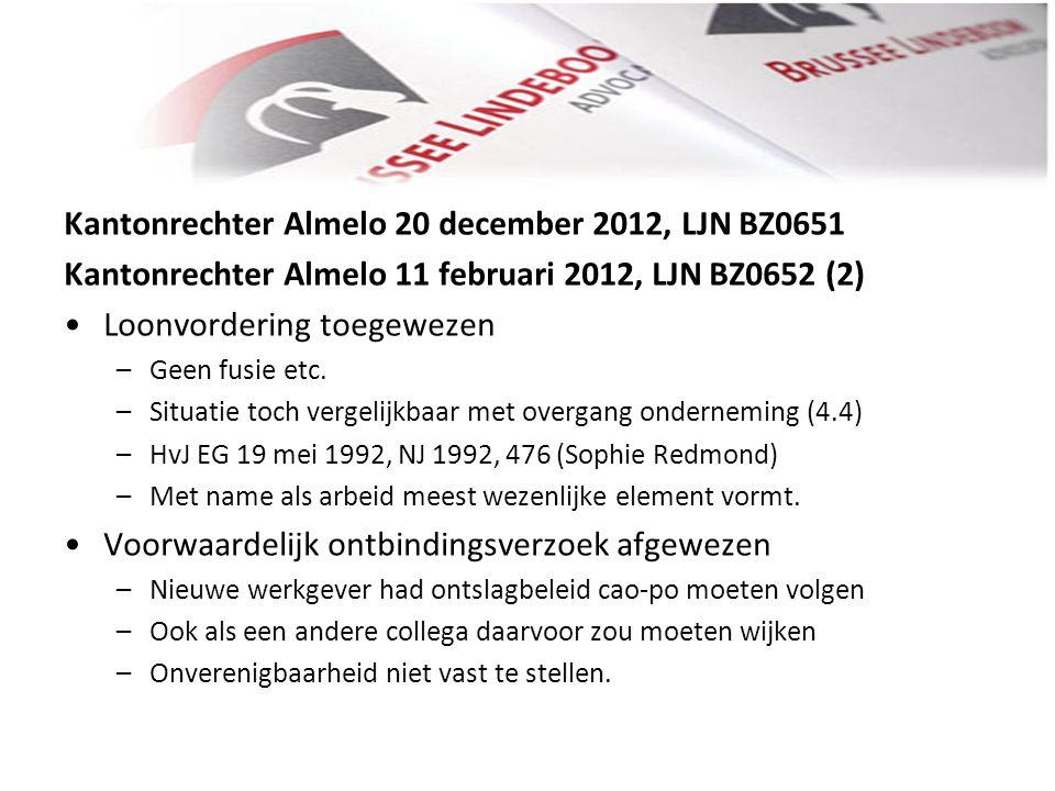 Kantonrechter Almelo 20 december 2012, LJN BZ0651 Kantonrechter Almelo 11 februari 2012, LJN BZ0652 (2) • •Loonvordering toegewezen –Geen fusie etc. –