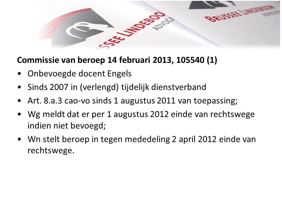 Commissie van beroep 14 februari 2013, 105540 (1) • •Onbevoegde docent Engels • •Sinds 2007 in (verlengd) tijdelijk dienstverband • •Art. 8.a.3 cao-vo