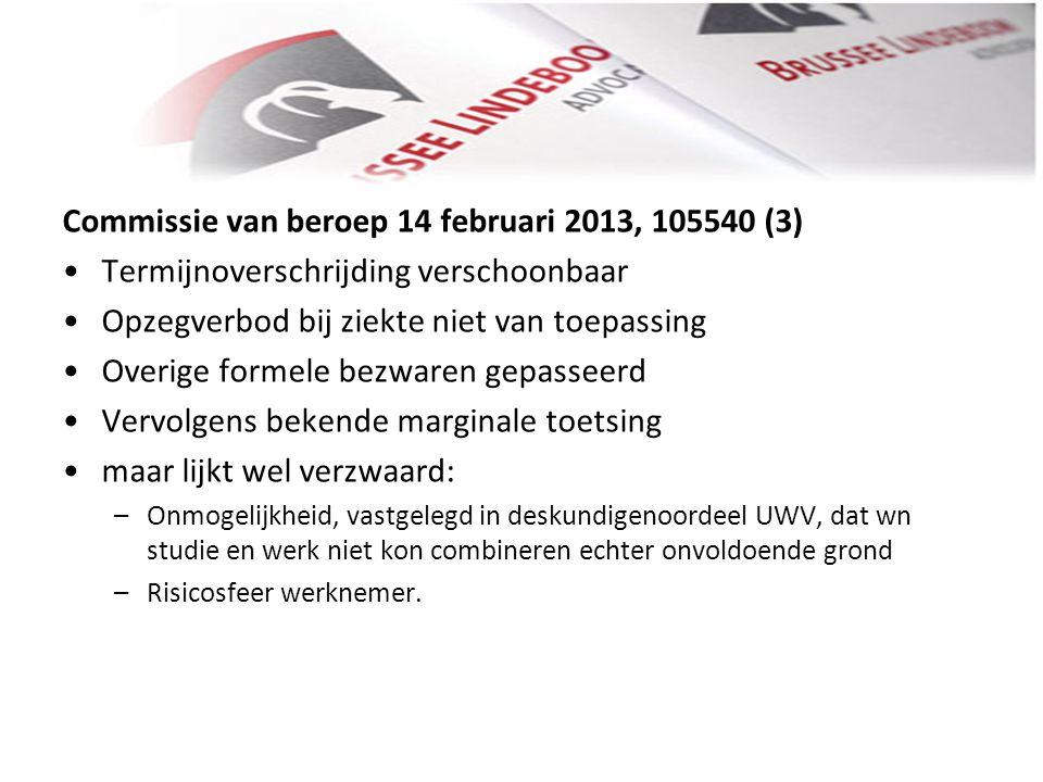Commissie van beroep 14 februari 2013, 105540 (3) • •Termijnoverschrijding verschoonbaar • •Opzegverbod bij ziekte niet van toepassing • •Overige form
