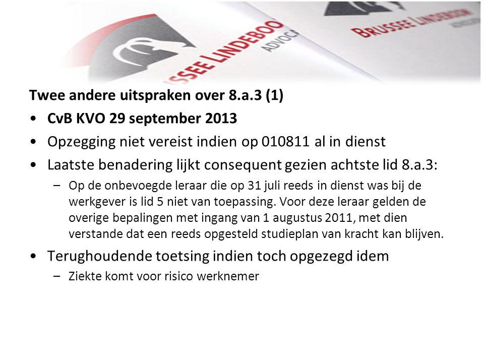 Twee andere uitspraken over 8.a.3 (1) • •CvB KVO 29 september 2013 • •Opzegging niet vereist indien op 010811 al in dienst • •Laatste benadering lijkt