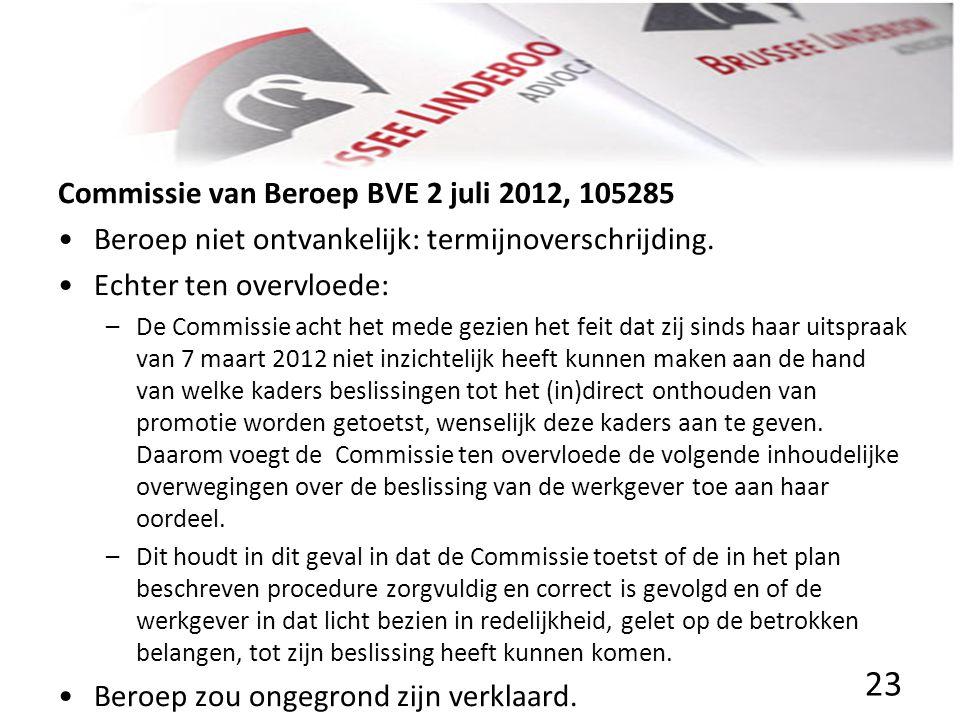Commissie van Beroep BVE 2 juli 2012, 105285 • •Beroep niet ontvankelijk: termijnoverschrijding. • •Echter ten overvloede: –De Commissie acht het mede