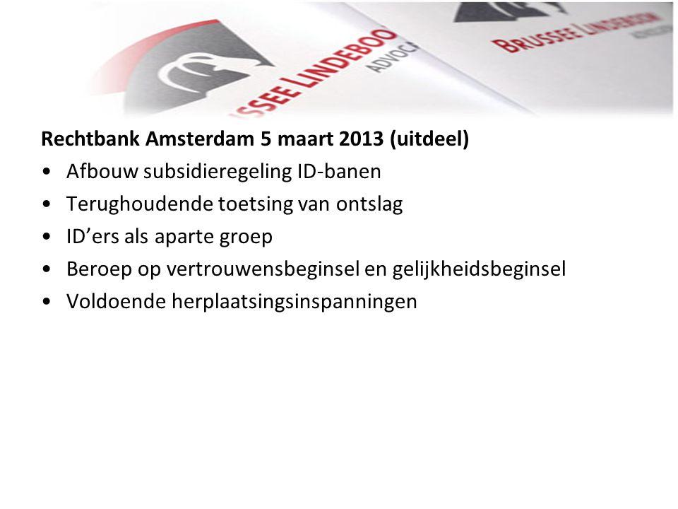 Rechtbank Amsterdam 5 maart 2013 (uitdeel) • •Afbouw subsidieregeling ID-banen • •Terughoudende toetsing van ontslag • •ID'ers als aparte groep • •Ber