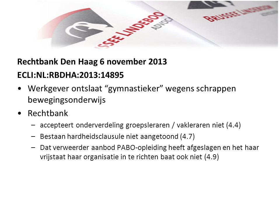 """Rechtbank Den Haag 6 november 2013 ECLI:NL:RBDHA:2013:14895 • •Werkgever ontslaat """"gymnastieker"""" wegens schrappen bewegingsonderwijs • •Rechtbank –acc"""