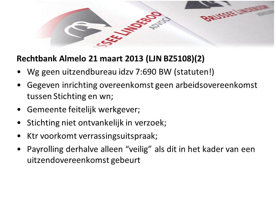 Rechtbank Almelo 21 maart 2013 (LJN BZ5108)(2) • •Wg geen uitzendbureau idzv 7:690 BW (statuten!) • •Gegeven inrichting overeenkomst geen arbeidsovere