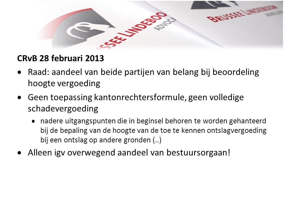 CRvB 28 februari 2013   Raad: aandeel van beide partijen van belang bij beoordeling hoogte vergoeding   Geen toepassing kantonrechtersformule, gee