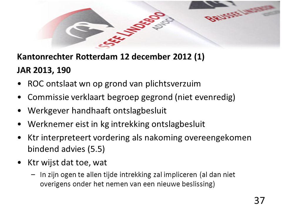 Kantonrechter Rotterdam 12 december 2012 (1) JAR 2013, 190 • •ROC ontslaat wn op grond van plichtsverzuim • •Commissie verklaart begroep gegrond (niet