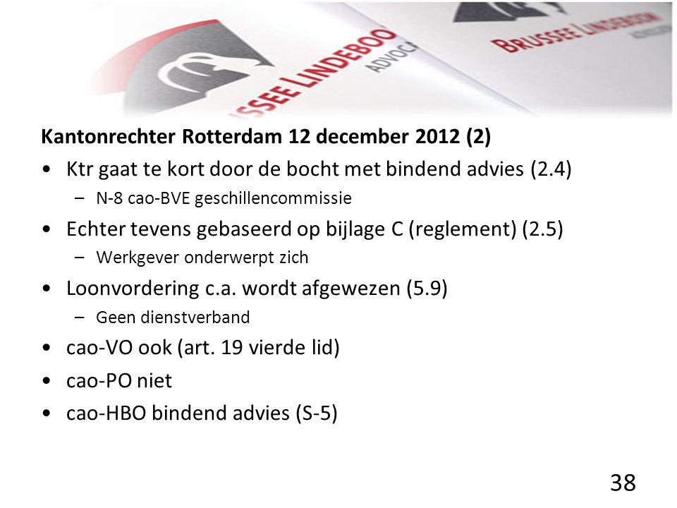 Kantonrechter Rotterdam 12 december 2012 (2) • •Ktr gaat te kort door de bocht met bindend advies (2.4) –N-8 cao-BVE geschillencommissie • •Echter tev