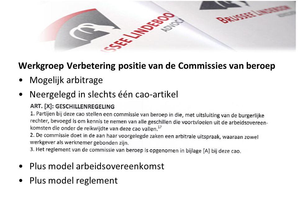 Werkgroep Verbetering positie van de Commissies van beroep • •Mogelijk arbitrage • •Neergelegd in slechts één cao-artikel • •Plus model arbeidsovereen