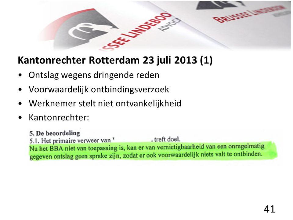 Kantonrechter Rotterdam 23 juli 2013 (1) • •Ontslag wegens dringende reden • •Voorwaardelijk ontbindingsverzoek • •Werknemer stelt niet ontvankelijkhe