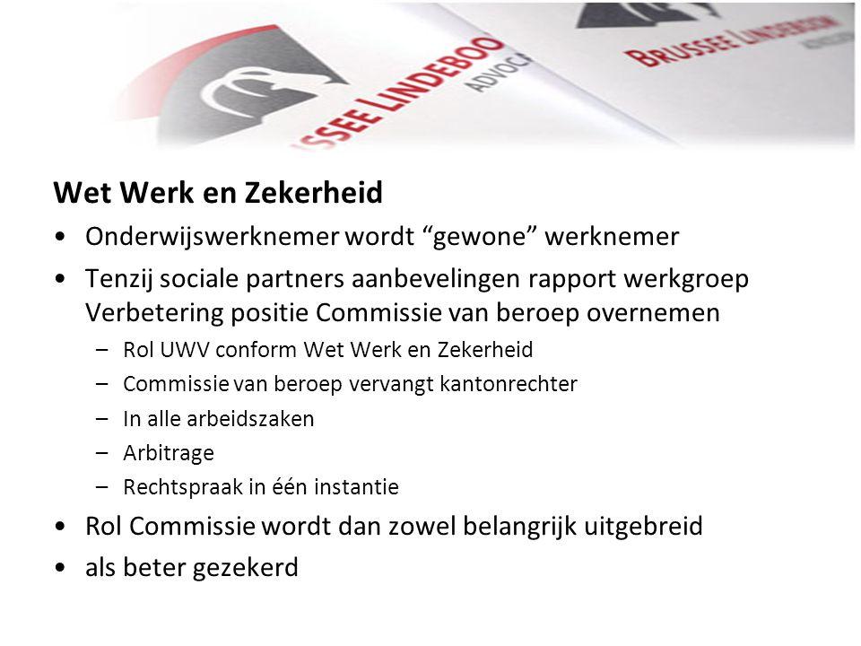 """Wet Werk en Zekerheid • •Onderwijswerknemer wordt """"gewone"""" werknemer • •Tenzij sociale partners aanbevelingen rapport werkgroep Verbetering positie Co"""