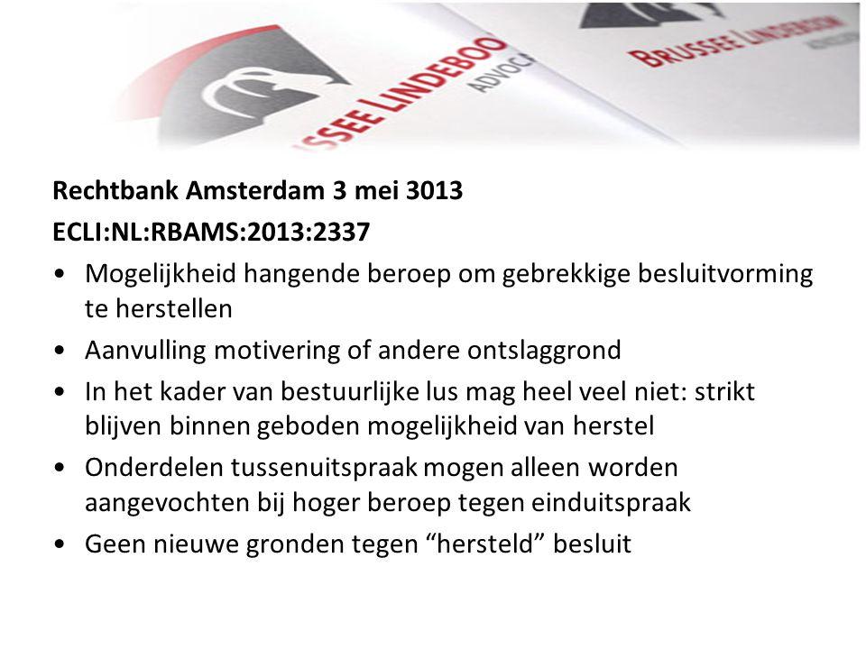 Rechtbank Amsterdam 3 mei 3013 ECLI:NL:RBAMS:2013:2337 • •Mogelijkheid hangende beroep om gebrekkige besluitvorming te herstellen • •Aanvulling motive
