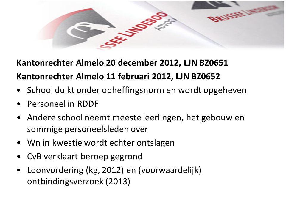 Kantonrechter Almelo 20 december 2012, LJN BZ0651 Kantonrechter Almelo 11 februari 2012, LJN BZ0652 • •School duikt onder opheffingsnorm en wordt opge