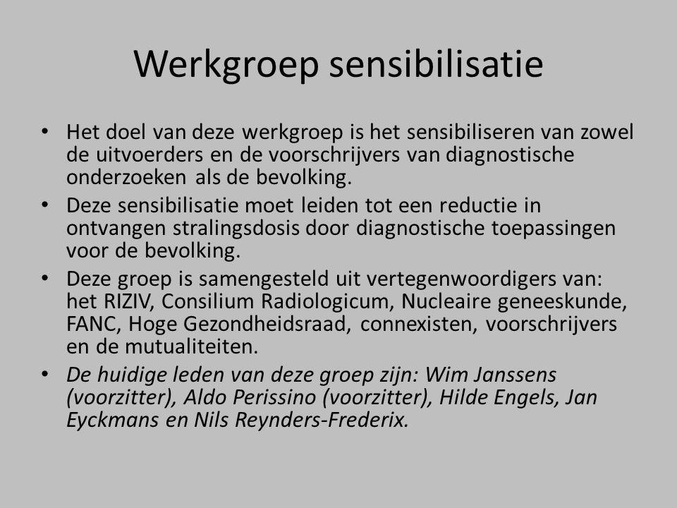 Werkgroep sensibilisatie • Het doel van deze werkgroep is het sensibiliseren van zowel de uitvoerders en de voorschrijvers van diagnostische onderzoeken als de bevolking.