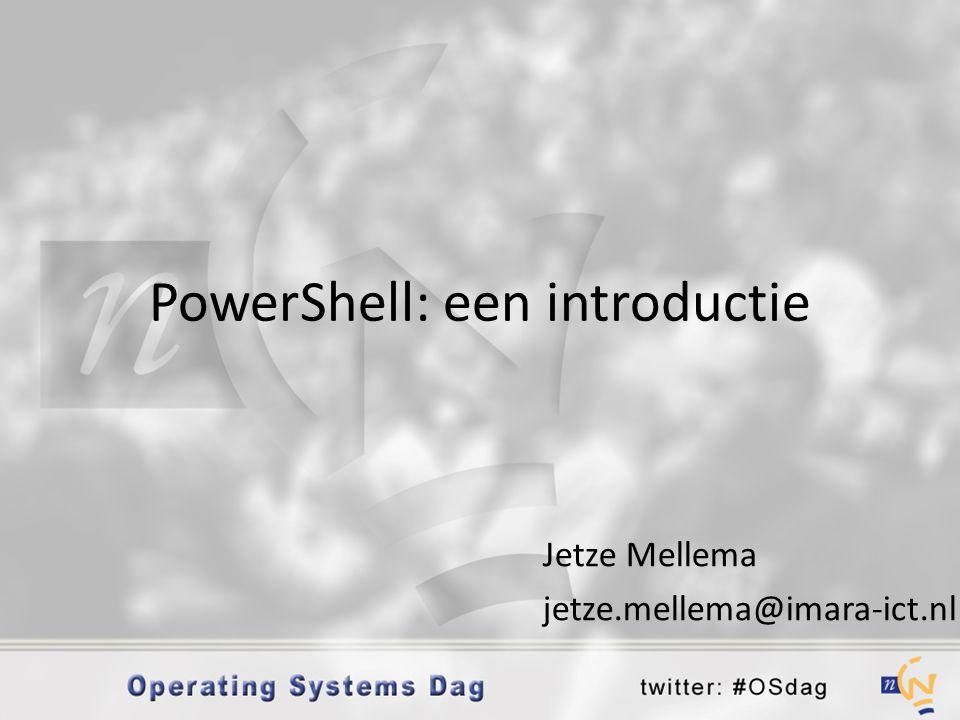 PowerShell: een introductie Jetze Mellema jetze.mellema@imara-ict.nl