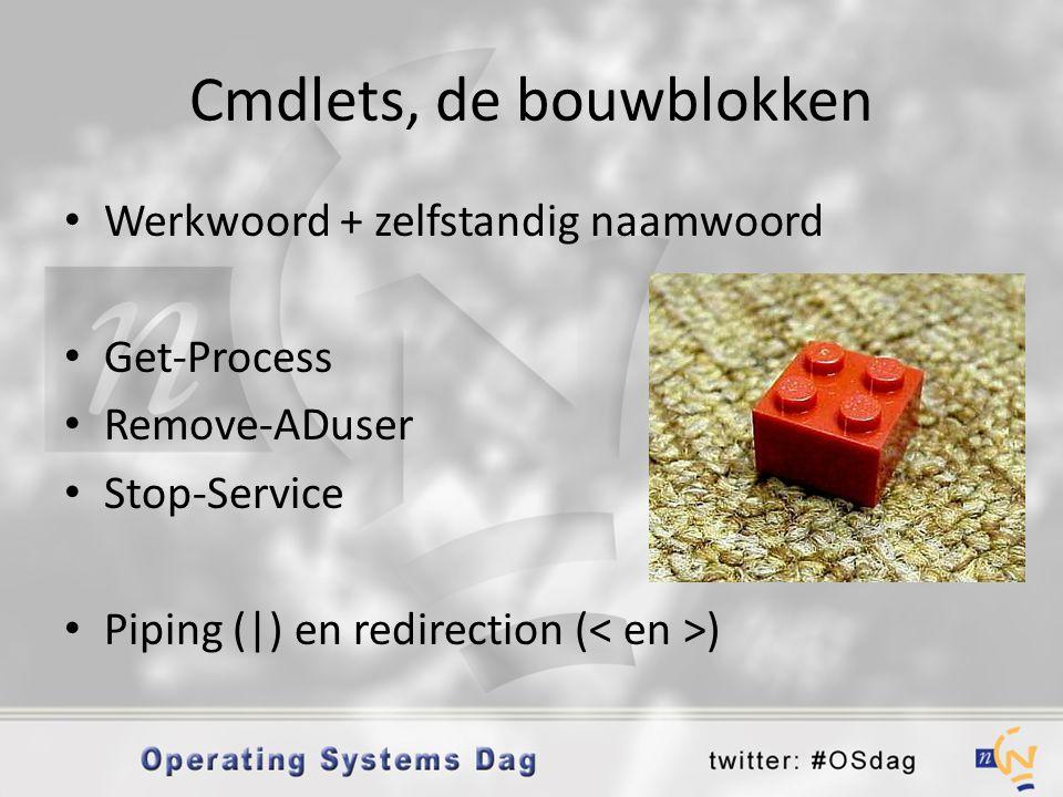 Cmdlets, de bouwblokken • Werkwoord + zelfstandig naamwoord • Get-Process • Remove-ADuser • Stop-Service • Piping (|) en redirection ( )