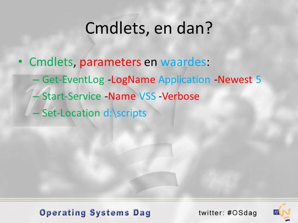 Cmdlets, en dan? • Cmdlets, parameters en waardes: – Get-EventLog -LogName Application -Newest 5 – Start-Service -Name VSS -Verbose – Set-Location d:\