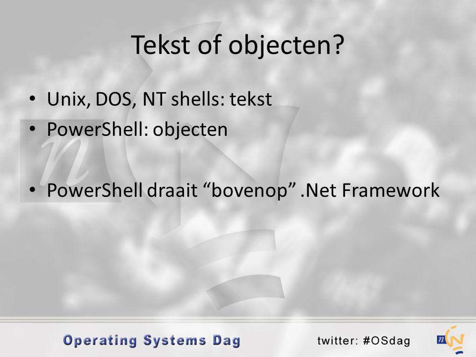 "Tekst of objecten? • Unix, DOS, NT shells: tekst • PowerShell: objecten • PowerShell draait ""bovenop"".Net Framework"