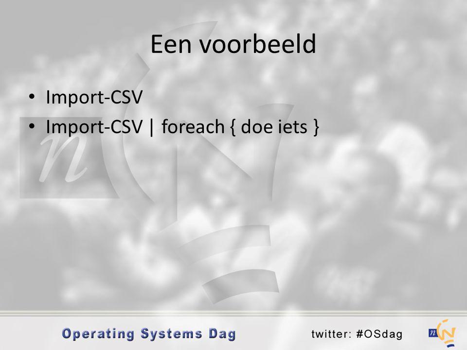 Een voorbeeld • Import-CSV • Import-CSV | foreach { doe iets }