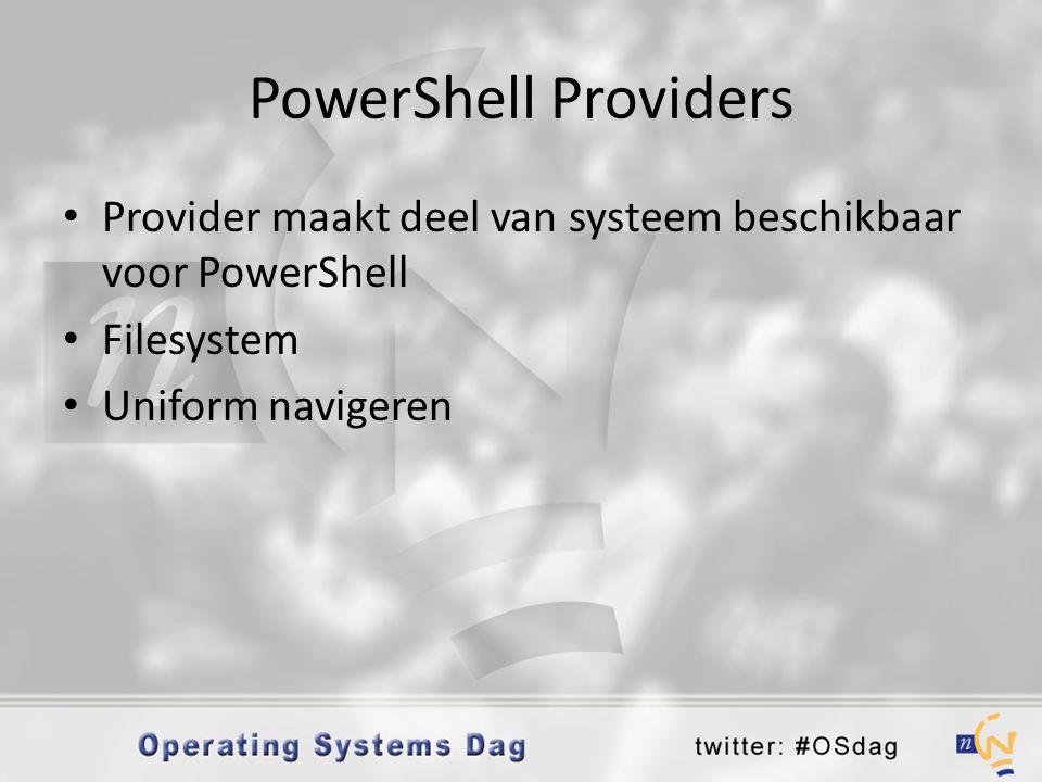 PowerShell Providers • Provider maakt deel van systeem beschikbaar voor PowerShell • Filesystem • Uniform navigeren
