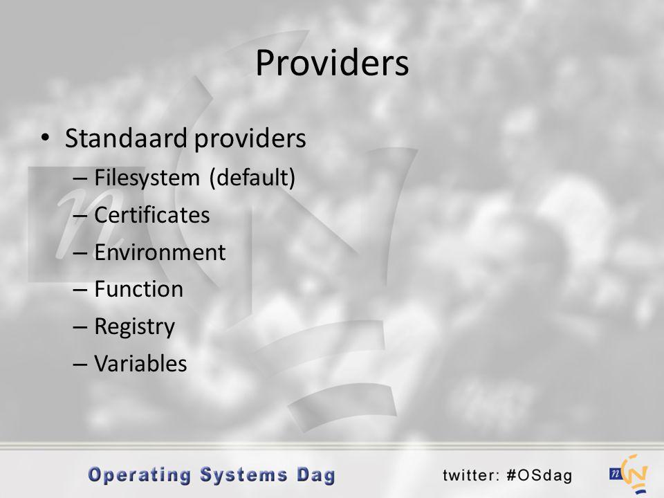 Providers • Standaard providers – Filesystem (default) – Certificates – Environment – Function – Registry – Variables