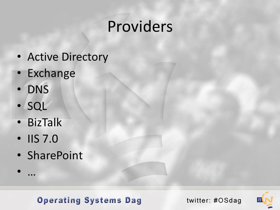 Providers • Active Directory • Exchange • DNS • SQL • BizTalk • IIS 7.0 • SharePoint • …