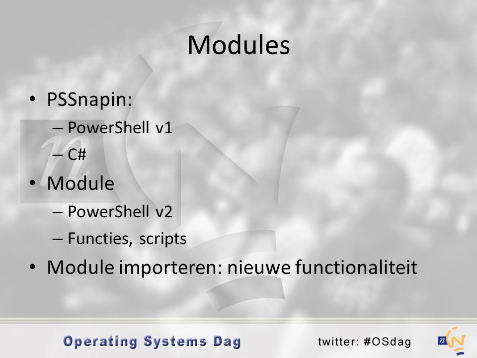 Modules • PSSnapin: – PowerShell v1 – C# • Module – PowerShell v2 – Functies, scripts • Module importeren: nieuwe functionaliteit