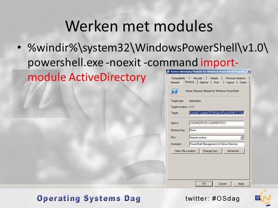 Werken met modules • %windir%\system32\WindowsPowerShell\v1.0\ powershell.exe -noexit -command import- module ActiveDirectory
