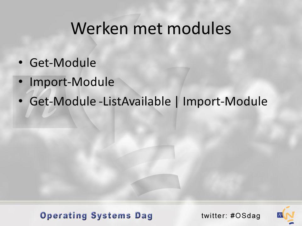 Werken met modules • Get-Module • Import-Module • Get-Module -ListAvailable | Import-Module