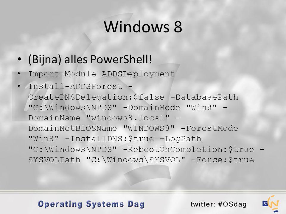 Windows 8 • (Bijna) alles PowerShell! • Import-Module ADDSDeployment • Install-ADDSForest - CreateDNSDelegation:$false -DatabasePath