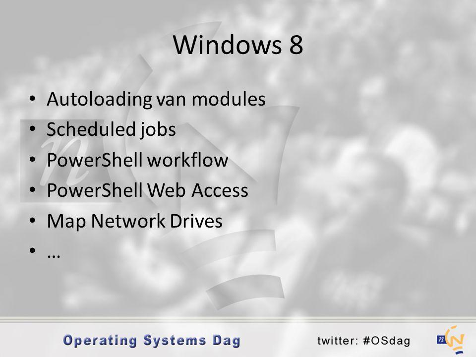 • Autoloading van modules • Scheduled jobs • PowerShell workflow • PowerShell Web Access • Map Network Drives •…•…