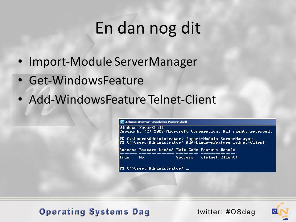 En dan nog dit • Import-Module ServerManager • Get-WindowsFeature • Add-WindowsFeature Telnet-Client