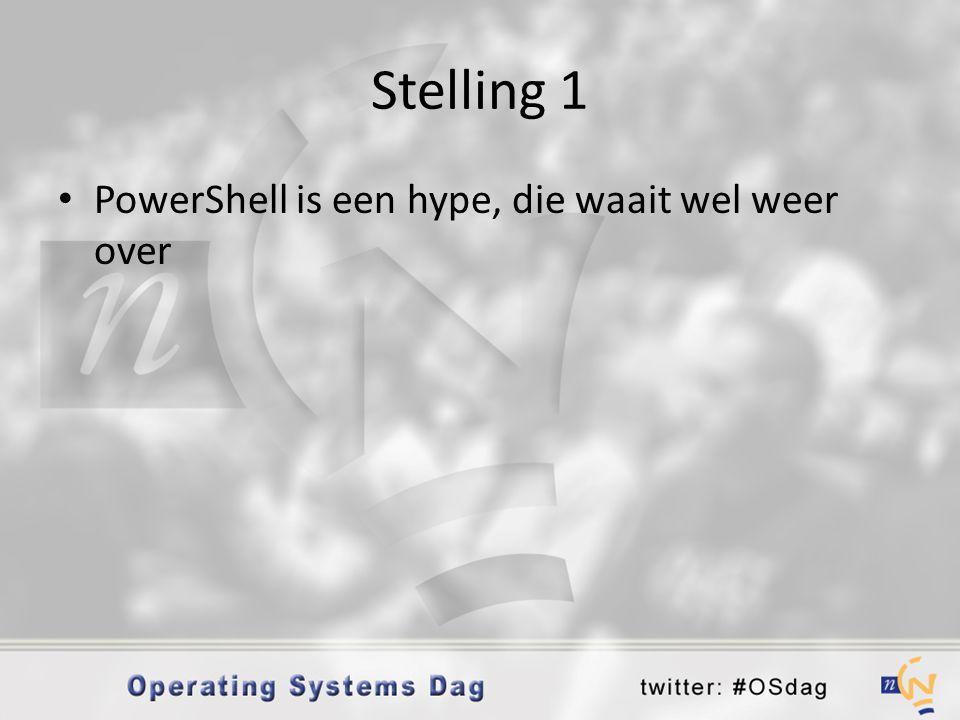 Stelling 1 • PowerShell is een hype, die waait wel weer over