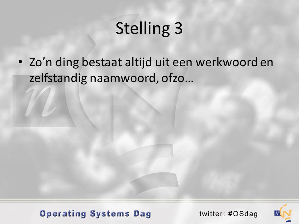 Stelling 3 • Zo'n ding bestaat altijd uit een werkwoord en zelfstandig naamwoord, ofzo…