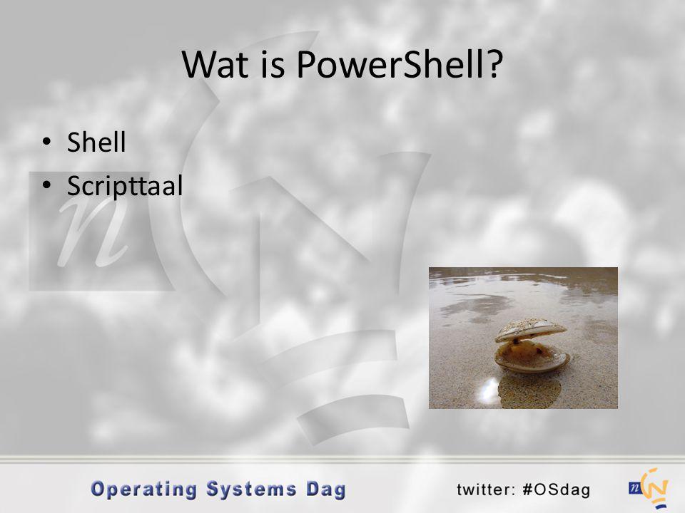 Wat is PowerShell? • Shell • Scripttaal