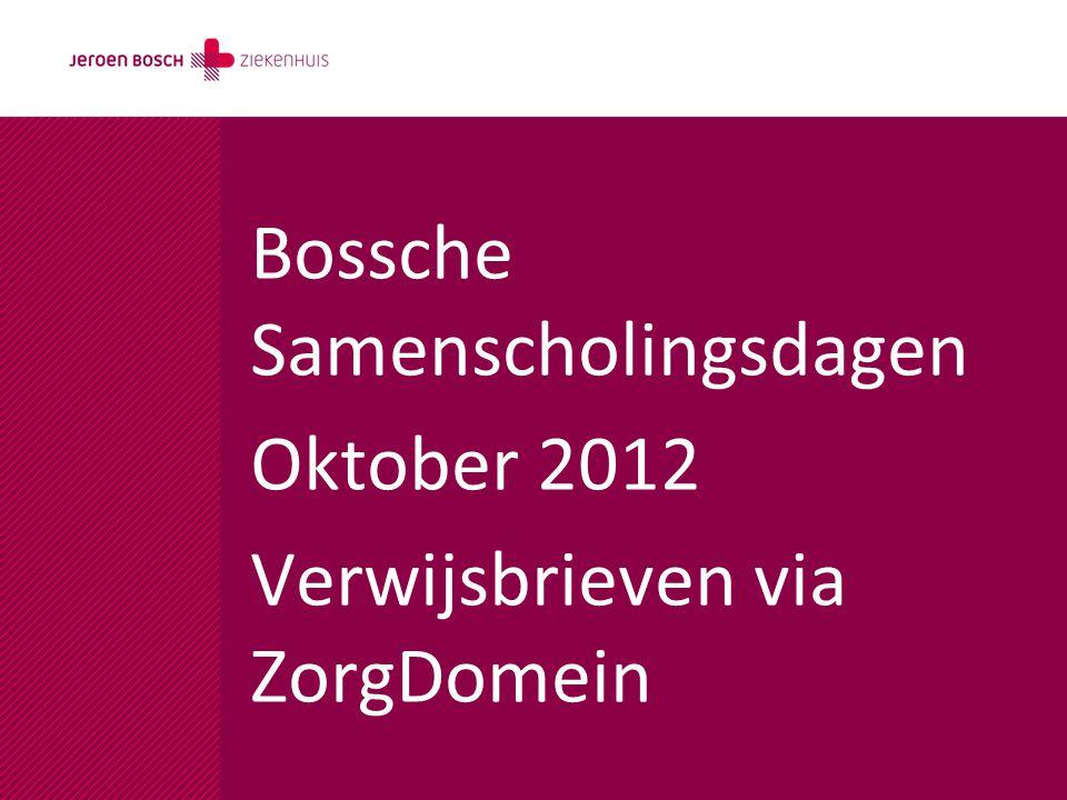 Bossche Samenscholingsdagen Oktober 2012 Verwijsbrieven via ZorgDomein