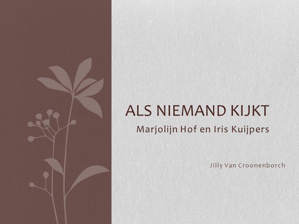 Marjolijn Hof en Iris Kuijpers Jilly Van Croonenborch ALS NIEMAND KIJKT