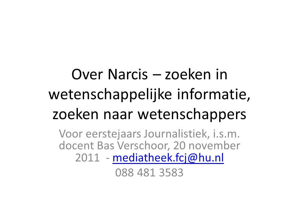 Over Narcis – zoeken in wetenschappelijke informatie, zoeken naar wetenschappers Voor eerstejaars Journalistiek, i.s.m.
