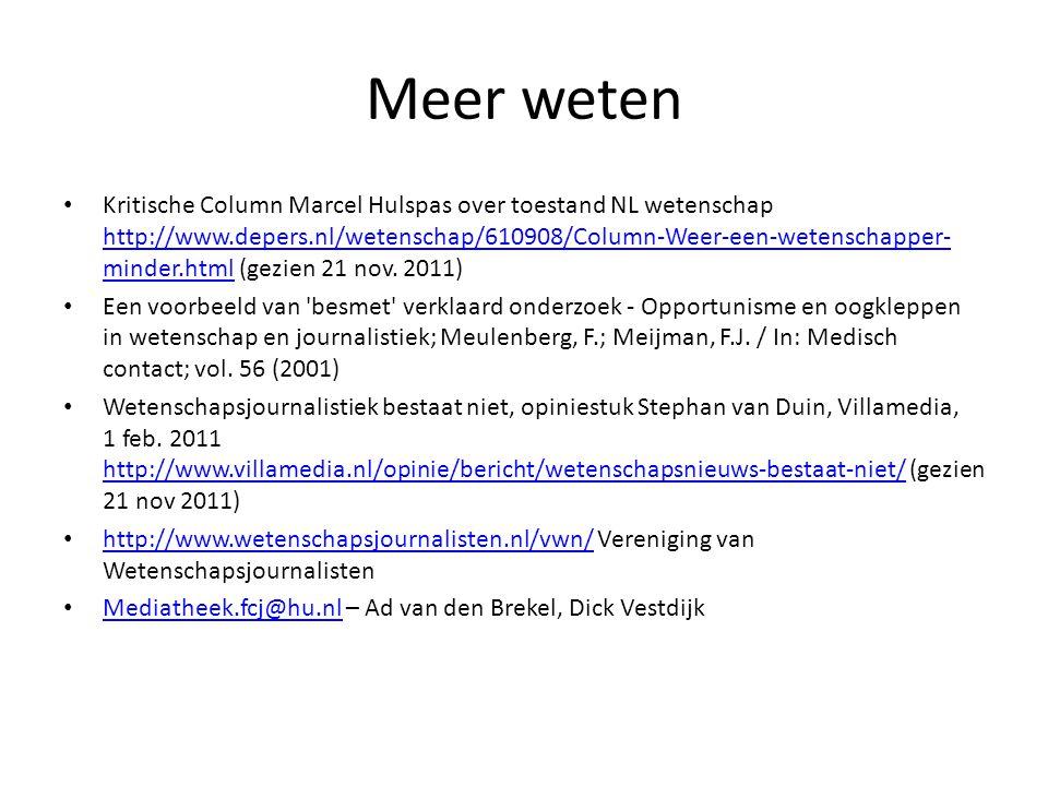 Meer weten • Kritische Column Marcel Hulspas over toestand NL wetenschap http://www.depers.nl/wetenschap/610908/Column-Weer-een-wetenschapper- minder.html (gezien 21 nov.