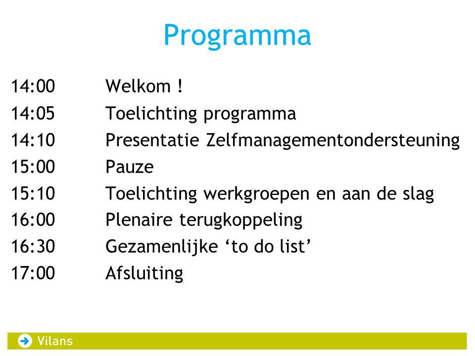 Programma 14:00Welkom ! 14:05 Toelichting programma 14:10 Presentatie Zelfmanagementondersteuning 15:00 Pauze 15:10Toelichting werkgroepen en aan de s