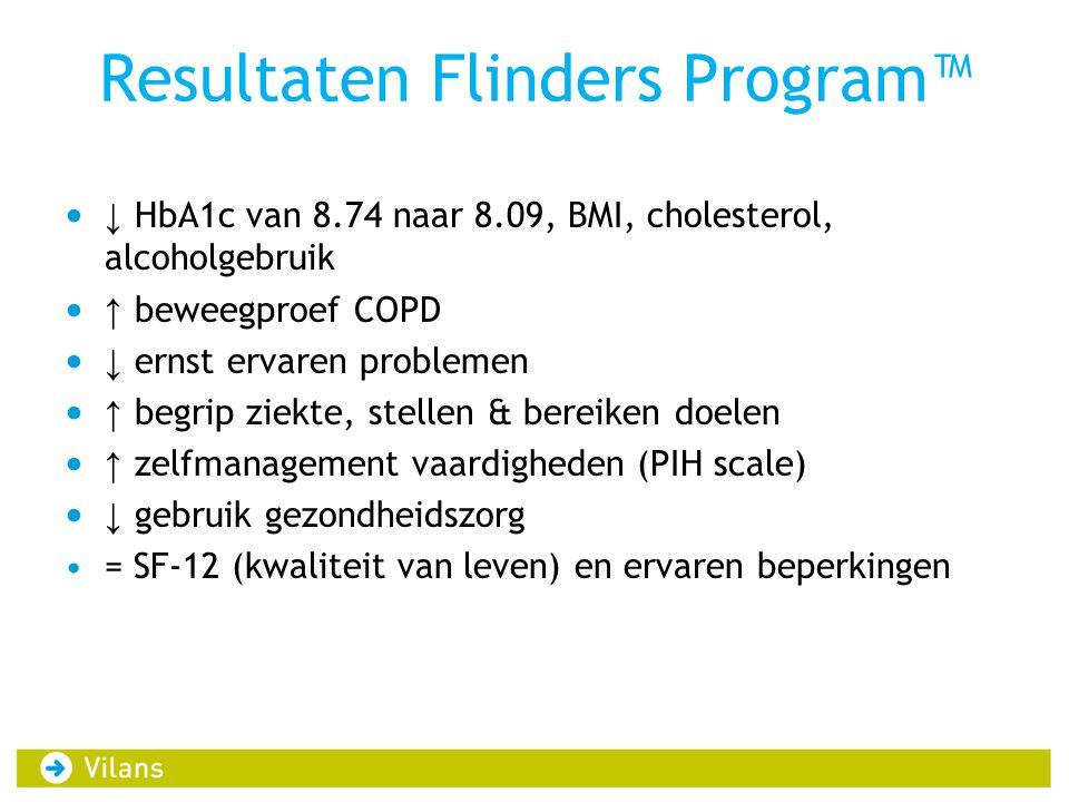 Resultaten Flinders Program™ • ↓ HbA1c van 8.74 naar 8.09, BMI, cholesterol, alcoholgebruik • ↑ beweegproef COPD • ↓ ernst ervaren problemen • ↑ begri