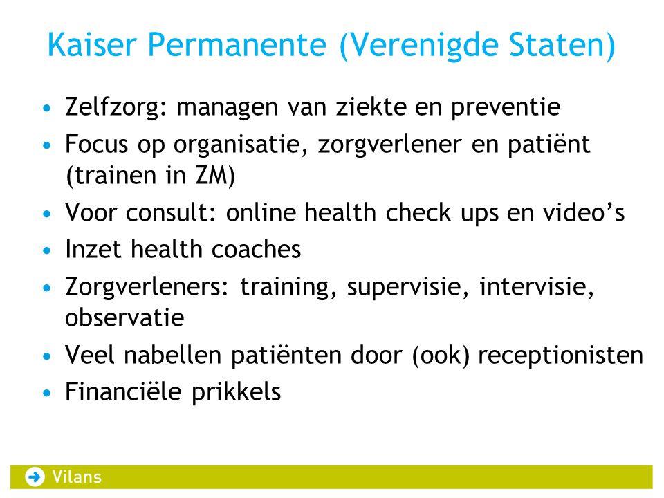 Kaiser Permanente (Verenigde Staten) •Zelfzorg: managen van ziekte en preventie •Focus op organisatie, zorgverlener en patiënt (trainen in ZM) •Voor c