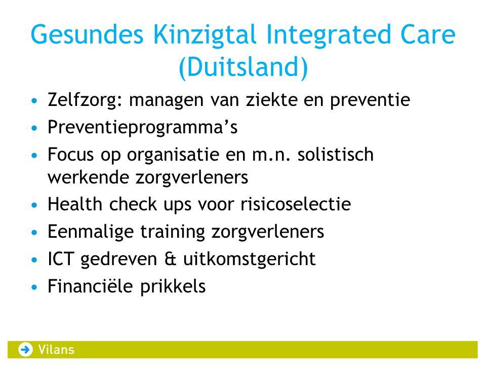Gesundes Kinzigtal Integrated Care (Duitsland) •Zelfzorg: managen van ziekte en preventie •Preventieprogramma's •Focus op organisatie en m.n. solistis
