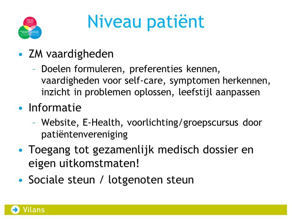 Niveau patiënt •ZM vaardigheden –Doelen formuleren, preferenties kennen, vaardigheden voor self-care, symptomen herkennen, inzicht in problemen oploss