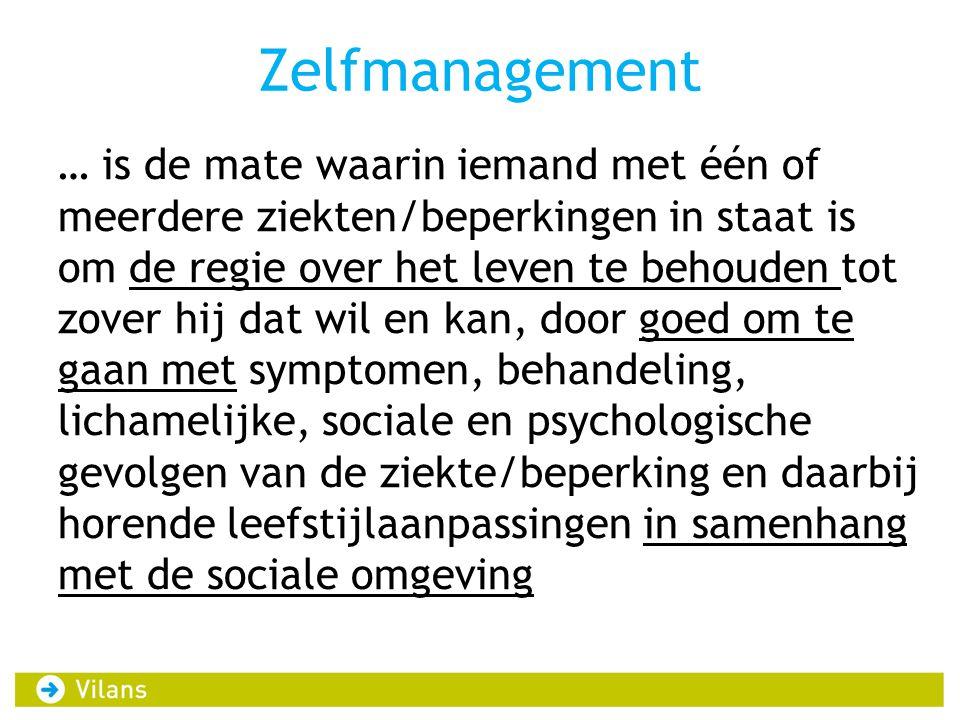 Zelfmanagement … is de mate waarin iemand met één of meerdere ziekten/beperkingen in staat is om de regie over het leven te behouden tot zover hij dat