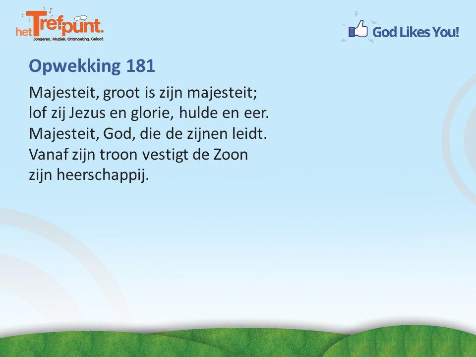 Opwekking 181 Majesteit, groot is zijn majesteit; lof zij Jezus en glorie, hulde en eer. Majesteit, God, die de zijnen leidt. Vanaf zijn troon vestigt